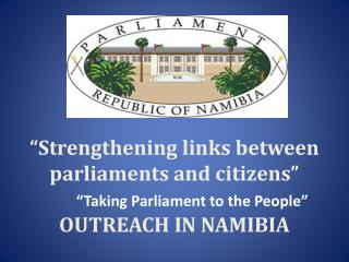 Strengthening links between parliaments and citizens    OUTREACH IN NAMIBIA