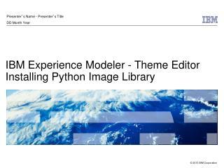 IBM Experience Modeler - Theme Editor Installing Python Image Library