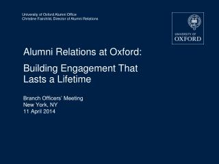 Alumni Relations at Oxford: Building Engagement That  Lasts a Lifetime Branch Officers' Meeting