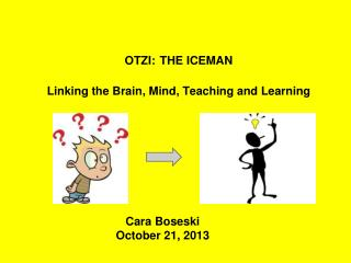 OTZI:	THE ICEMAN Linking the Brain, Mind, Teaching and Learning