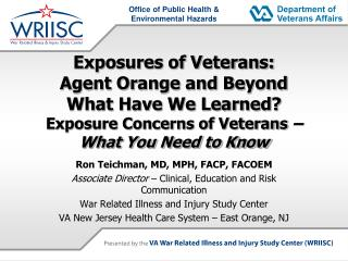 Exposures of Veterans: Agent Orange and Beyond What Have We Learned Exposure Concerns of Veterans    What You Need to Kn