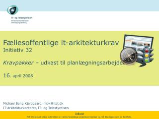 Michael Bang Kjeldgaard, mbk@itst.dk IT-arkitekturkontoret, IT- og Telestyrelsen