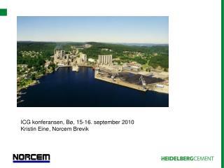 ICG konferansen, Bø, 15-16. september 2010 Kristin Eine, Norcem Brevik