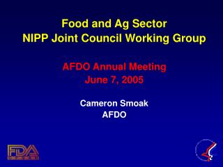 Food and Ag Sector NIPP Joint Council Working Group AFDO Annual Meeting  June 7, 2005