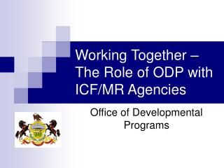 Working Together � The Role of ODP with ICF/MR Agencies