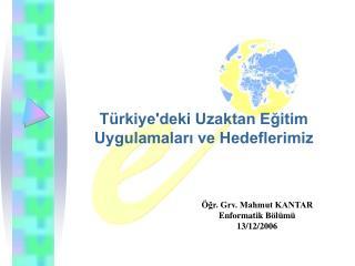 T�rkiye'deki Uzaktan E?itim Uygulamalar? ve Hedeflerimiz