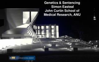 Genetics & Sentencing  Simon Easteal  John Curtin School of Medical Research, ANU