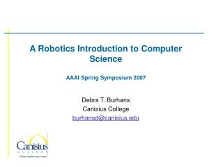 A Robotics Introduction to Computer Science AAAI Spring Symposium 2007