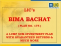 LIC s  BIMA BACHAT  PLAN NO. 175   A LUMP SUM INVESTMENT PLAN WITH GUARANTEED RETURNS  MUCH MORE