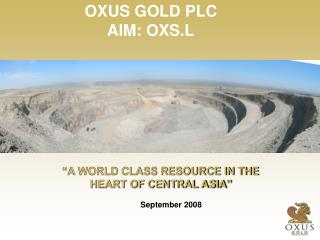 """A WORLD CLASS RESOURCE IN THE  HEART OF CENTRAL ASIA"""