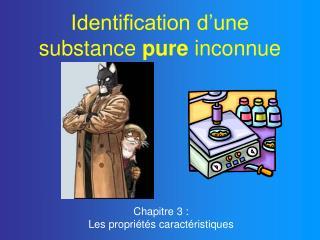 Identification d'une substance  pure  inconnue