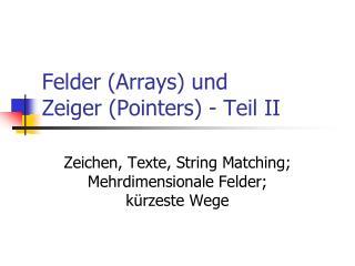 Felder (Arrays) und  Zeiger (Pointers) - Teil II