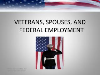 VETERANS, SPOUSES, AND FEDERAL EMPLOYMENT