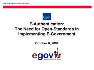 E-Authentication: The Need for Open-Standards in Implementing E-Government October 6, 2004
