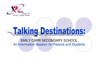 EMILY CARR SECONDARY SCHOOL An Information Session for Parents and Students