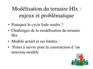 Modélisation du ternaire HIx : enjeux et problématique