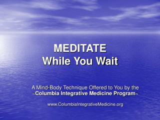 MEDITATE  While You Wait