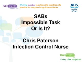 SABs  Impossible Task  Or Is It? Chris Paterson Infection Control Nurse