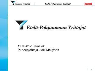 11.9.2012 Seinäjoki Puheenjohtaja Jyrki Mäkynen