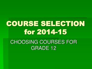 COURSE SELECTION for 2014-15