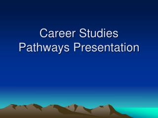 Career Studies  Pathways Presentation