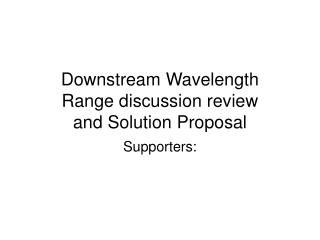 Downstream Wavelength  Range discussion review and Solution Proposal