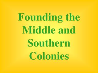 Founding the Middle and Southern Colonies