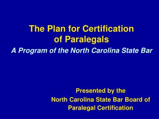 The Plan for Certification  of Paralegals A Program of the North Carolina State Bar