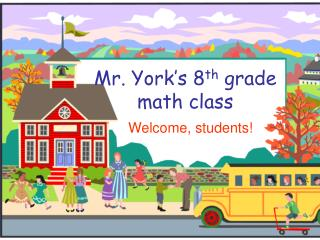 Mr. York�s 8 th  grade math class