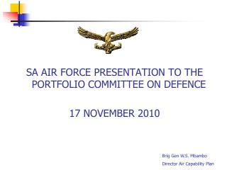 SA AIR FORCE  PRESENTATION TO THE PORTFOLIO COMMITTEE ON DEFENCE 17 NOVEMBER 2010