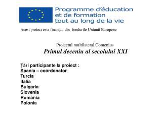 Acest proiect este finanţat  din  fondurile Uniunii Europene Proiectul multilateral Comenius