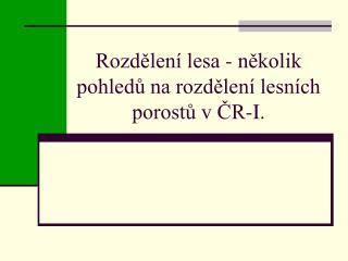 Rozdělení lesa - několik pohledů na rozdělení lesních porostů v ČR-I.