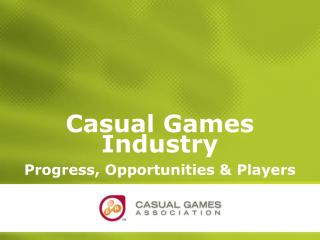 Casual Games Industry Progress, Opportunities & Players