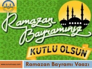 Ramazan Bayram? Vaaz?
