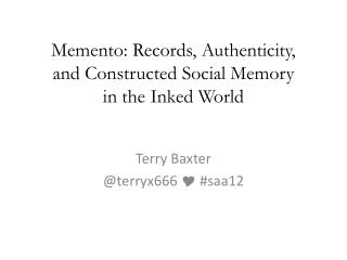 Memento: Records, Authenticity,  and Constructed Social Memory  in the Inked World