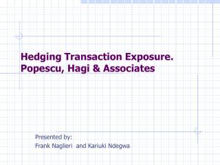 Hedging Transaction Exposure. Popescu, Hagi & Associates