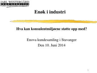 Hva kan konsulentmiljøene støtte opp med? Enova kundesamling i Stavanger Den 10. Juni 2014