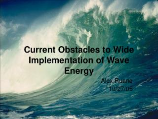 Current Obstacles to Wide Implementation of Wave Energy