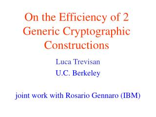 On the Efficiency of 2 Generic Cryptographic Constructions