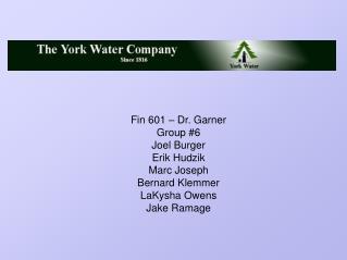 Fin 601 – Dr. Garner Group #6 Joel Burger Erik Hudzik Marc Joseph Bernard Klemmer LaKysha Owens