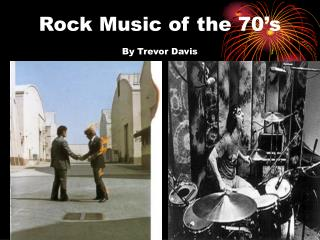 Rock Music of the 70's By Trevor Davis