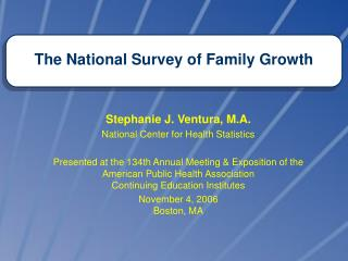 Stephanie J. Ventura, M.A. National Center for Health Statistics