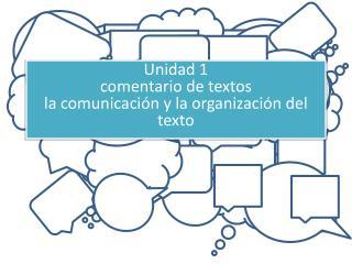 Unidad 1  comentario de textos la comunicación y la organización del texto