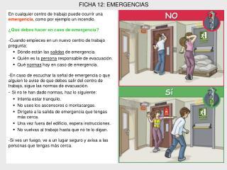 En cualquier centro de trabajo puede ocurrir una  emergencia , como por ejemplo un incendio.