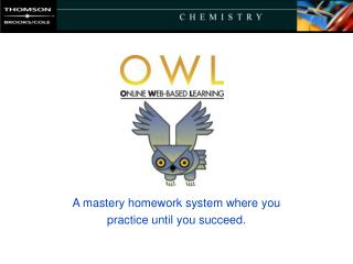 A mastery homework system where you  practice until you succeed.