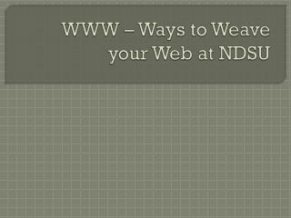WWW � Ways to Weave your Web at NDSU