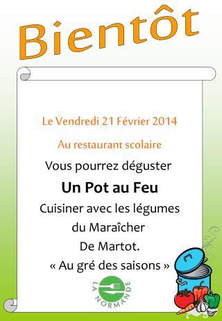 Le Vendredi 21 Février 2014 Au restaurant scolaire Vous pourrez déguster  Un Pot au Feu