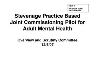 Stevenage Practice Based Joint Commissioning Pilot for Adult Mental Health  Overview and Scrutiny Committee 12