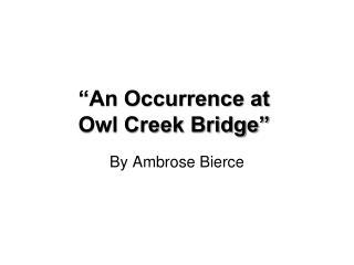 """An Occurrence at  Owl Creek Bridge"""