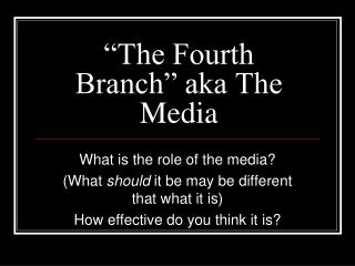 """The Fourth Branch"" aka The Media"